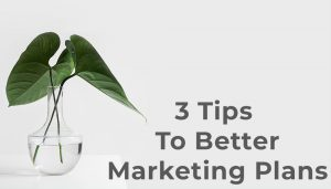 3 tips to better marketing plans
